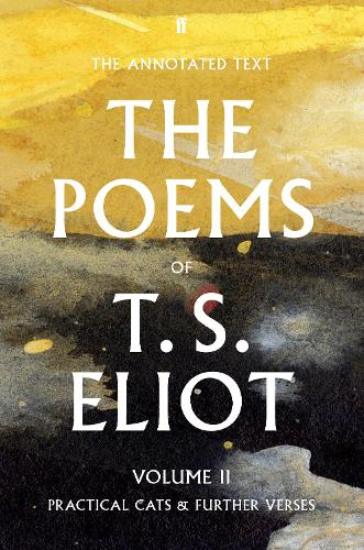 The Poems of T. S. Eliot Volume II: Practical Cats and Further Verses (Paperback)