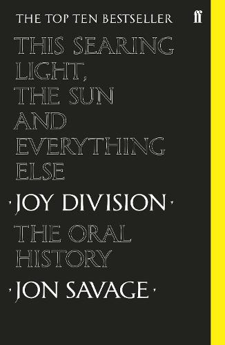 This Searing Light, the Sun and Everything Else: Joy Division: The Oral History (Paperback)