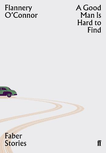 A Good Man is Hard to Find: Faber Stories - Faber Stories (Paperback)