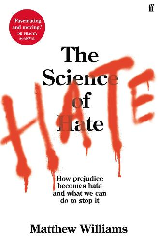 The Science of Hate: How prejudice becomes hate and what we can do to stop it (Paperback)