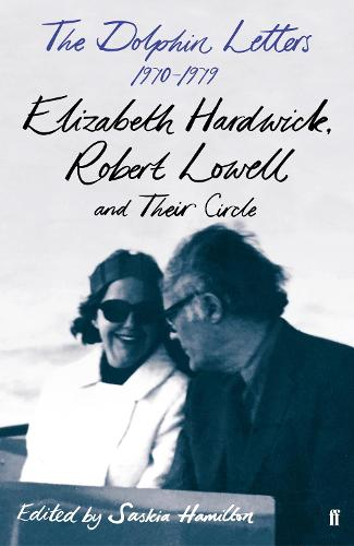 The Dolphin Letters, 1970-1979: Elizabeth Hardwick, Robert Lowell and Their Circle (Hardback)
