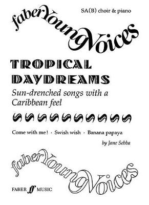 Tropical Daydreams: SA(B) Accompanied - Faber Young Voices (Paperback)