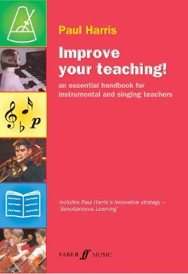 Improve Your Teaching!: An Essential Handbook for Instrumental and Singing Teachers (Paperback)