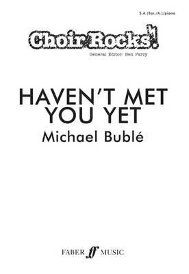 Haven't Met You Yet: SA(Bar/A)/piano Upper Voices - Choir Rocks! (Paperback)