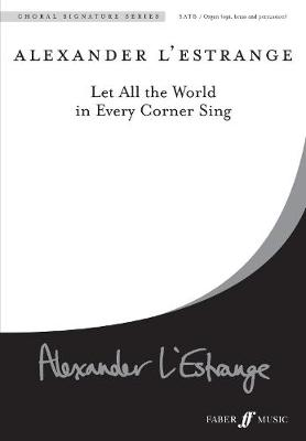 Let All the World in Every Corner Sing: SATB (acc.) Mixed Voices with Organ (opt. Brass and Percussion) - Choral Signature Series (Paperback)