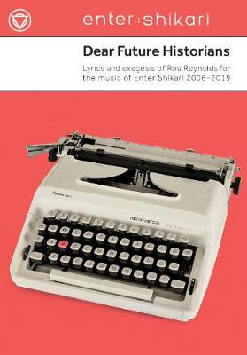 Dear Future Historians: 2006-2019: Lyrics and exegesis of Rou Reynolds for the music of Enter Shikari (Paperback)