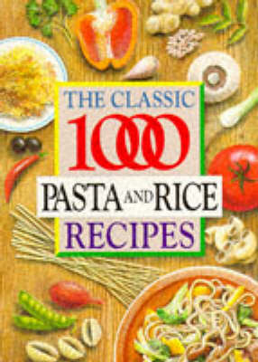 The Classic 1000 Pasta and Rice Recipes (Paperback)