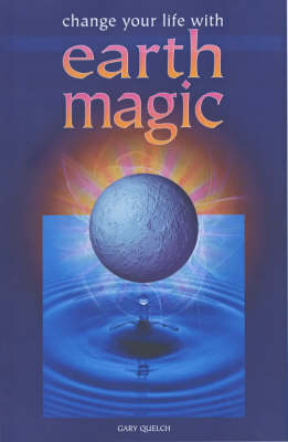 Change Your Life with Earth Magic (Paperback)