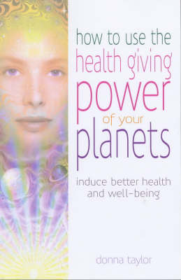 How to Use the Healing Power of Your Planets: Induce Better Health and Well-being (Paperback)