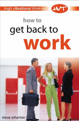 How to Get Back to Work - High-vibrational Thinking S. (Paperback)