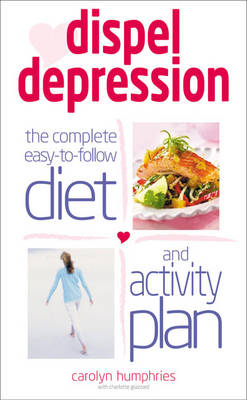Dispel Depression: The Complete Easy to Follow Diet and Activity Plan (Paperback)