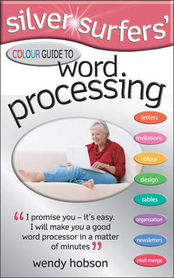 Silver Surfers' Colour Guide to Word Processing (Paperback)