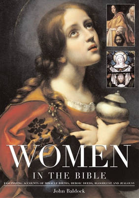 Women in the Bible: Fascinating Accounts of Miracle Births, Heroic Deeds, Bloodlust and Jealousy (Hardback)