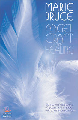 Angel Craft and Healing: Tap into This Source of Magical Assistance to Empower Your Life (Paperback)