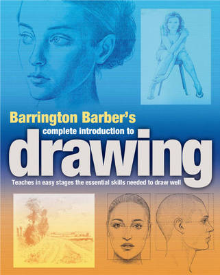 Barrington Barber's Complete Introduction to Drawing: Teaches in Easy Stages the Essential Skills Needed to Draw Well (Paperback)