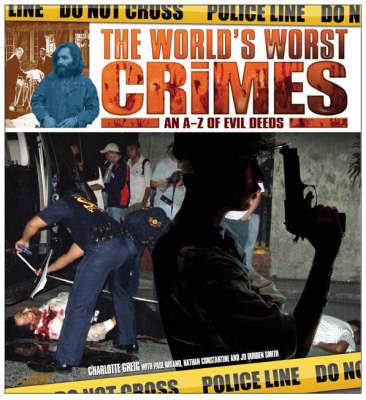 The World's Worst Crimes: A-Z of Evil Deeds (Hardback)