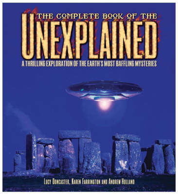 The Complete Book of the Unexplained: A Thrilling Exploration of the Earth's Most Baffling Mysteries (Hardback)