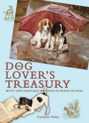 The Dog Lover's Treasury: Witty and Enjoyable Writings in Praise of Dogs (Hardback)