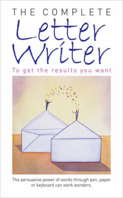 The Complete Letter Writer: To Get the Results You Want (Paperback)