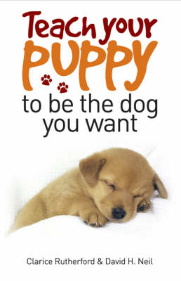 Teach Your Puppy to be the Dog You Want (Paperback)