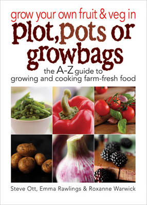 Grow Your Own Fruit and Veg in Plot, Pots or Growbags: The A-Z Guide to Growing and Cooking Farm-fresh Food (Paperback)