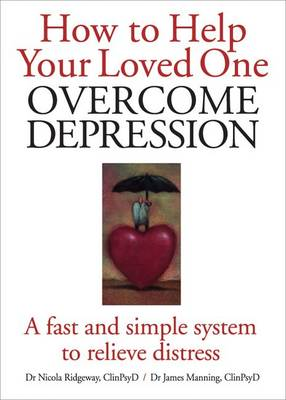 How to Help Your Loved One Overcome Depression: A Fast and Simple System to Relieve Distress (Hardback)