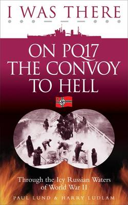 I Was There on PQ17 the Convoy to Hell: Through the Icy Russian Waters of World War II (Paperback)