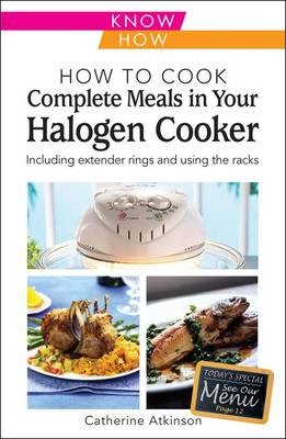 How to Cook Complete Meals in Your Halogen Cooker, Know How: Step-by-Step (Paperback)