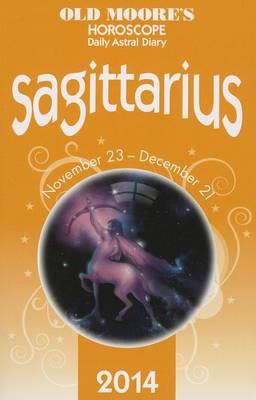 Old Moore's Horoscope and Astral Diary: Sagittarius: November 23-December 21 - Old Moore's Horoscope & Astral Diary: Sagittarius (Paperback)