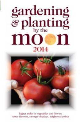 Gardening and Planting by the Moon 2014: Higher Yields in Vegetables and Flowers (Paperback)