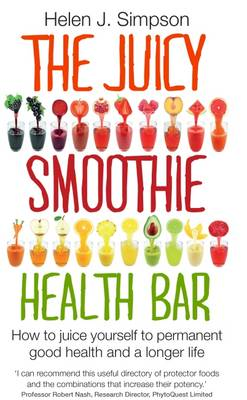 The Juicy Smoothie Health Bar: How to Juice Yourself to Permanent Good Health and a Longer Life (Paperback)