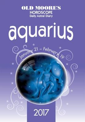 Old Moore's 2017 Astral Diaries - Aquarius 2017 - Old Moore's Horoscope Daily Astral Diary (Paperback)