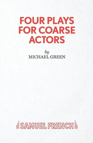 Four Plays for Coarse Actors: Coarse Acting Show - Acting Edition (Paperback)