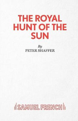 Royal Hunt of the Sun - Acting Edition S. (Paperback)