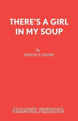 There's a Girl in My Soup - Acting Edition S. (Paperback)