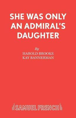 She Was Only an Admiral's Daughter - Acting Edition S. (Paperback)
