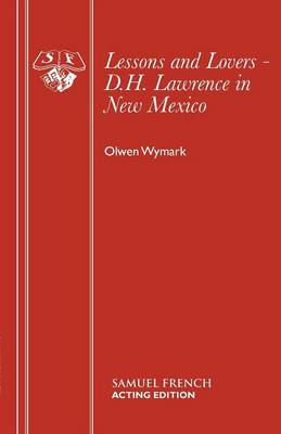 Lessons and Lovers: D.H.Lawrence in New Mexico - Acting Edition S. (Paperback)