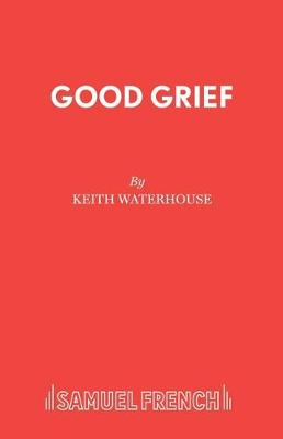 Good Grief - Acting Edition S. (Paperback)