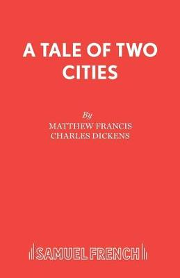 A Tale of Two Cities: Play - Acting Edition S. (Paperback)