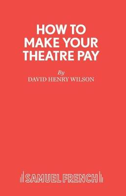 How to Make Your Theatre Pay - French's Acting Edition S. (Paperback)