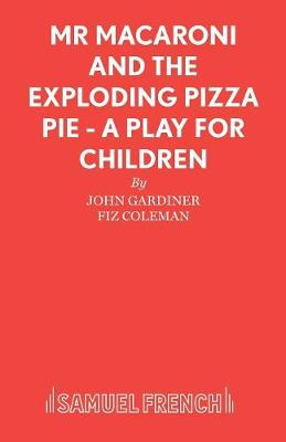 Mr. Macaroni and the Exploding Pizza Pie - Acting Edition S. (Paperback)