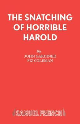 The Snatching of Horrible Harold - Acting Edition S. (Paperback)