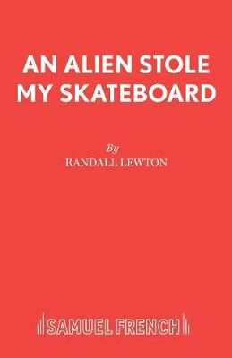 An Alien Stole My Skateboard - Acting Edition S. (Paperback)