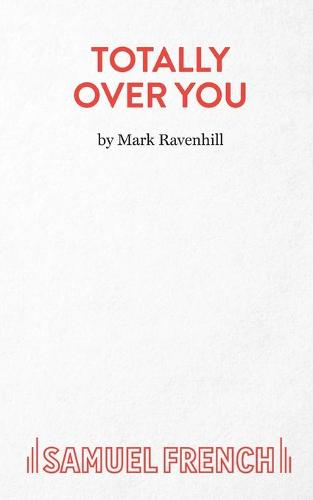 Totally Over You - French's Acting Editions (Paperback)