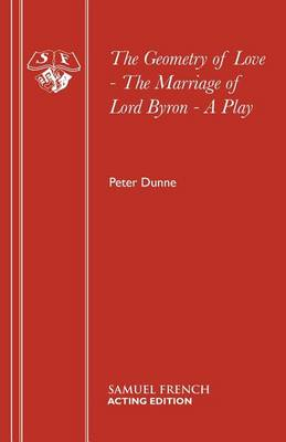 The Geometry of Love: The Marriage of Lord Byron - French's Acting Editions (Paperback)