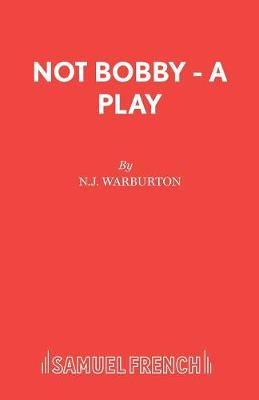 Not Bobby - A Play (Paperback)