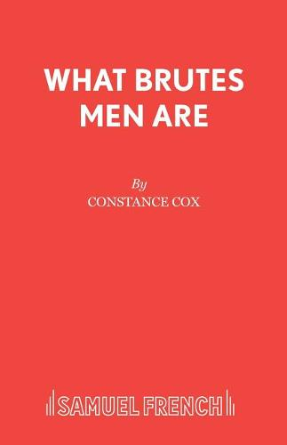 What Brutes Men are - Acting Edition S. (Paperback)