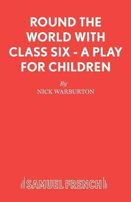 Round the World with Class Six - Acting Edition S. (Paperback)