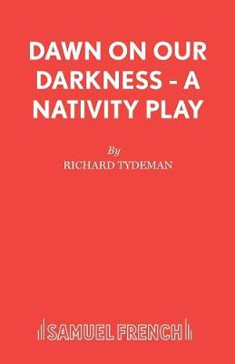 Dawn on Our Darkness: Play - Acting Edition S. (Paperback)