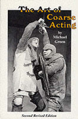 The Art of Coarse Acting, or, How to Wreck an Amateur Dramatic Society - Acting Edition S. (Paperback)